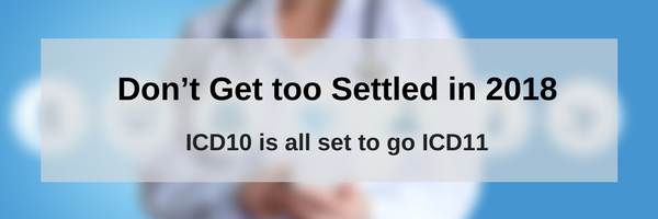 Don't get too settled in 2018 - ICD10 is all set to go ICD11