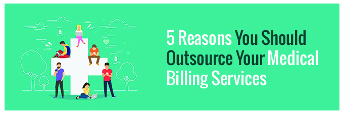 5 Reasons You Should Outsource Your Medical Billing Services