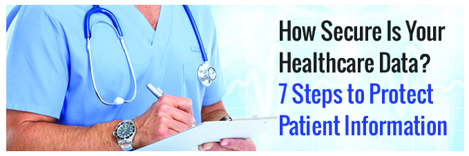 How Secure Is Your Healthcare Data - 7 Steps to Protect Patient Information
