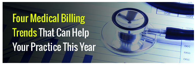 Four Medical Billing Trends That Can Help Your Practice This Year